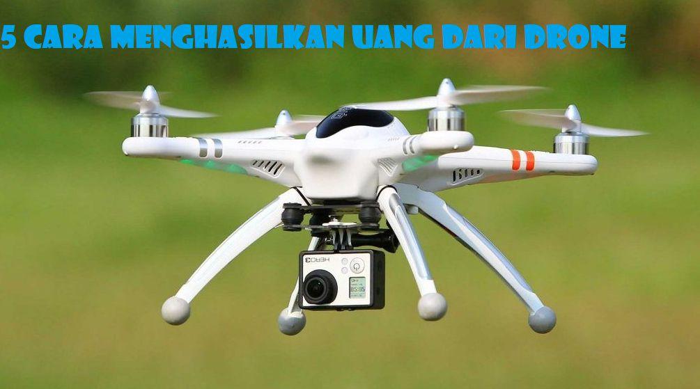 Cara Menghasilkan Uang dari drone
